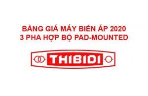 Bảng Giá Máy Biến Áp 3 Pha Hợp Bộ THIBIDI Pad-Mounted 2020